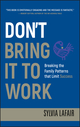 Don't Bring It to Work: Breaking the Family Patterns That Limit Success (0470404361) cover image