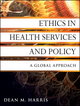 Ethics in Health Services and Policy: A Global Approach (0470531061) cover image