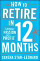 How to Retire in 12 Months: Turning Passion into Profit (0730375161) cover image