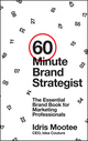 60-Minute Brand Strategist: The Essential Brand Book for Marketing Professionals (1118625161) cover image