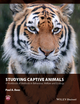 Studying Captive Animals: A Workbook of Methods in Behaviour, Welfare and Ecology (1118629361) cover image
