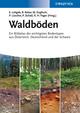 Waldböden: Ein Bildatlas der Wichtigsten Bodentypen aus Österreich, Deutschland und der Schweiz (3527659161) cover image