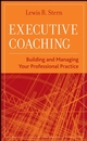 Executive Coaching: Building and Managing Your Professional Practice (0470177462) cover image