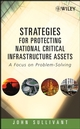 Strategies for Protecting National Critical Infrastructure Assets: A Focus on Problem-Solving (0471799262) cover image