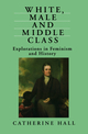White, Male and Middle Class: Explorations in Feminism and History (0745609562) cover image