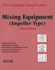 AIChE Equipment Testing Procedure - Mixing Equipment (Impeller Type), 3rd Edition