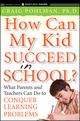 How Can My Kid Succeed in School? What Parents and Teachers Can Do to Conquer Learning Problems (0470383763) cover image