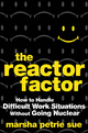 The Reactor Factor: How to Handle Difficult Work Situations Without Going Nuclear (0470490063) cover image