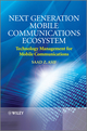 Next Generation Mobile Communications Ecosystem: Technology Management for Mobile Communications (0470747463) cover image