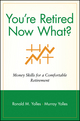 You're Retired Now What?: Money Skills for a Comfortable Retirement (0471248363) cover image
