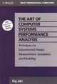 The Art of Computer Systems Performance Analysis: Techniques for Experimental Design, Measurement, Simulation, and Modeling (0471503363) cover image