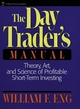 The Day Trader's Manual: Theory, Art, and Science of Profitable Short-Term Investing (0471514063) cover image