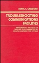 Troubleshooting Communications Facilities: Measurements and Tests on Data and Telecommunications Circuits, Equipment, and Systems (0471612863) cover image