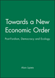 Towards a New Economic Order: Post-Fordism, Democracy and Ecology (0745608663) cover image