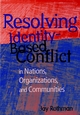 Resolving Identity-Based Conflict In Nations, Organizations, and Communities (0787909963) cover image