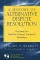 A History of Alternative Dispute Resolution: The Story of a Political, Social, and Cultural Movement (0787967963) cover image