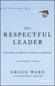 The Respectful Leader: Seven Ways to Influence Without Intimidation (1119281563) cover image