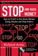 Stop and Make Money: How To Profit in the Stock Market Using Volume and Stop Orders (0470129964) cover image