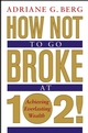 How Not to Go Broke at 102!: Achieving Everlasting Wealth (0471675164) cover image