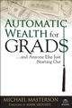 Automatic Wealth for Grads... and Anyone Else Just Starting Out (0471786764) cover image