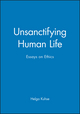 Unsanctifying Human Life: Essays on Ethics (0631225064) cover image