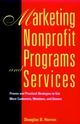 Marketing Nonprofit Programs and Services: Proven and Practical Strategies to Get More Customers, Members, and Donors (0787903264) cover image