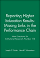 Reporting Higher Education Results: Missing Links in the Performance Chain: New Directions for Institutional Research, Number 116 (0787963364) cover image
