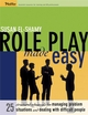 Role Play Made Easy: 25 Structured Rehearsals for Managing Problem Situations and Dealing With Difficult People (0787975664) cover image