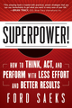 Superpower: How to Think, Act, and Perform with Less Effort and Better Results (1118277864) cover image