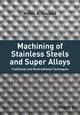 Machining of Stainless Steels and Super Alloys: Traditional and Nontraditional Techniques (1118919564) cover image
