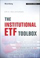 The Institutional ETF Toolbox: How Institutions Can Understand and Utilize the Fast-Growing World of ETFs (1119093864) cover image