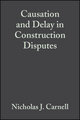 Causation and Delay in Construction Disputes, 2nd Edition (1405118164) cover image