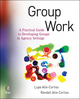 Group Work: A Practical Guide to Developing Groups in Agency Settings  (0470288965) cover image