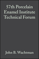 57th Porcelain Enamel Institute Technical Forum: Ceramic Engineering and Science Proceedings, Volume 16, Issue 6 (0470316365) cover image