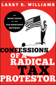 Confessions of a Radical Tax Protestor: An Inside Expose of the Tax Resistance Movement (0470915765) cover image