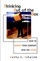 Thinking Out of the Box: How to Market Your Company Into the Future (0471139165) cover image