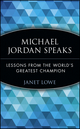 Michael Jordan Speaks: Lessons from the World's Greatest Champion (0471399965) cover image