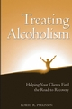 Treating Alcoholism: Helping Your Clients Find the Road to Recovery (0471658065) cover image