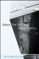 Space, the City and Social Theory: Social Relations and Urban Forms (0745628265) cover image