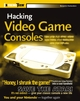 Hacking Video Game Consoles: Turn your old video game systems into awesome new portables (0764578065) cover image