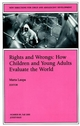Rights and Wrongs: How Children and Young Adults Evaluate the World: New Directions for Child and Adolescent Development, Number 89 (0787912565) cover image