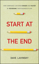 Start at the End: How Companies Can Grow Bigger and Faster by Reversing Their Business Plan (1118376765) cover image