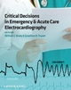 Critical Decisions in Emergency and Acute Care Electrocardiography (1405159065) cover image