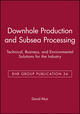 Downhole Production and Subsea Processing: Technical, Business, and Environmental Solutions for the Industry (1860581765) cover image