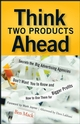 Think Two Products Ahead: Secrets the Big Advertising Agencies Don't Want You to Know and How to Use Them for Bigger Profits (0470055766) cover image