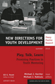 Play, Talk, Learn: Promising Practices in Youth Mentoring: New Directions for Youth Development, Number 126 (0470880066) cover image