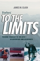 Forbes To The Limits: Pushing Yourself to the Edge--in Adventure and in Business (0471471666) cover image