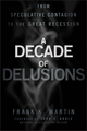 A Decade of Delusions: From Speculative Contagion to the Great Recession (1118004566) cover image