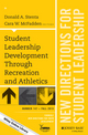 Student Leadership Development Through Recreation and Athletics: New Directions for Student Leadership, Number 147 (1119148766) cover image