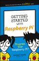Getting Started with Raspberry Pi: Program Your Raspberry Pi! (1119262666) cover image